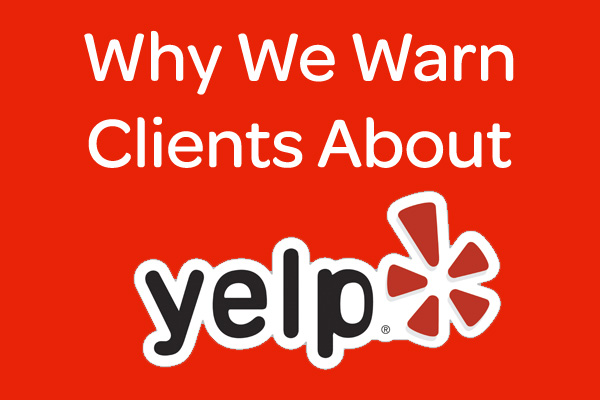 why we warn our clients against using yelp